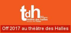 Avignon 2017 au Théâtre des Halles